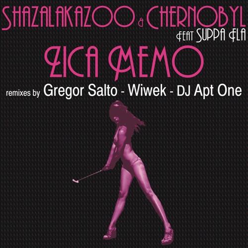 ShazaLaKazoo and Chernobyl Feat Suppa Fla - Zica Memo (Original Mix)