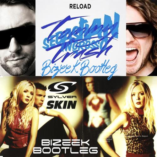 Sylver vs Sebastian Ingrosso & Tommy Trash - Skin Reload (Bizeek Bootleg Mashup) FREE DOWNLOAD