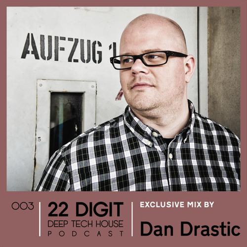 22 DIGIT DEEP TECH HOUSE PODCAST 003 - Dan Drastic (Moon Harbour)