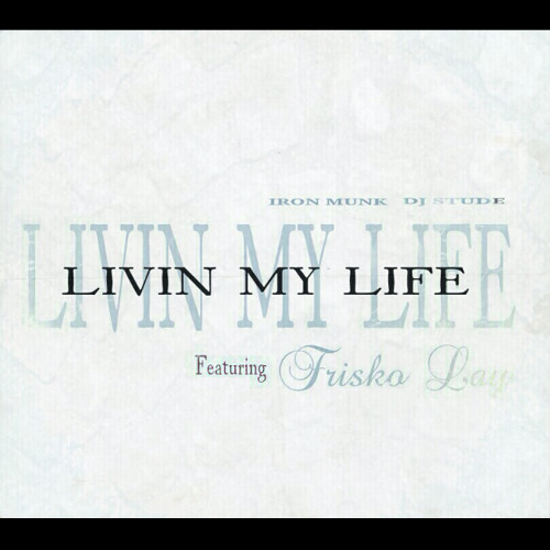 "Iron Munk and Dj Stude - ""Livin My Life"" Ft. @FriskOlay"