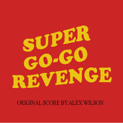 We'll Hide Out Here for a While (Super Go-Go Revenge) by Alex Wilson