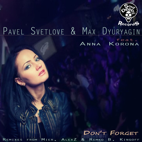 Pavel Svetlove & Max Dyuryagin feat. Anna Korona - Don't forget (Original Classic Mix)