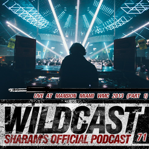 Sharam Wildcast 71 - Live at Mansion Miami WMC 2013 (Part 1)