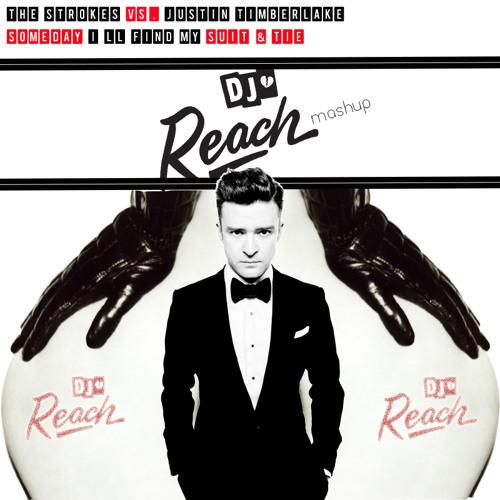 Justin Timberlake vs. The Strokes-Someday I'll Find My Suit & Tie (Dj Reach Mashup)