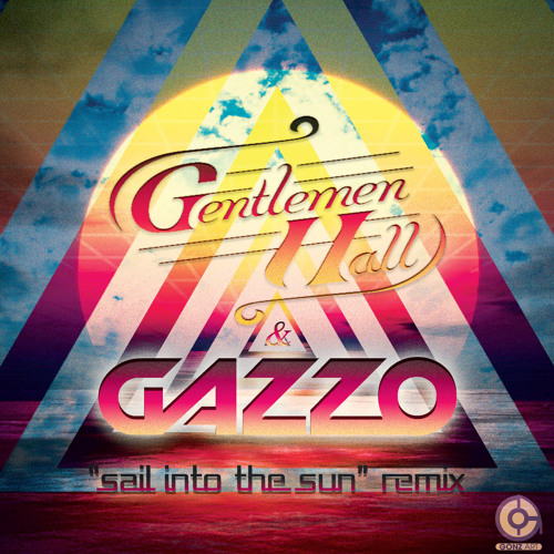 Sail Into The Sun by Gentlemen Hall (Gazzo Remix)