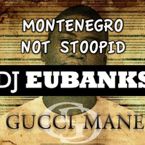 EUBANKS - MONTENEGRO NOT STOOPID