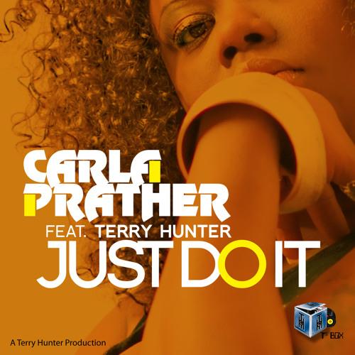"Carla Prather Feat. Terry Hunter ""Just Do It"" T's Box Recs."