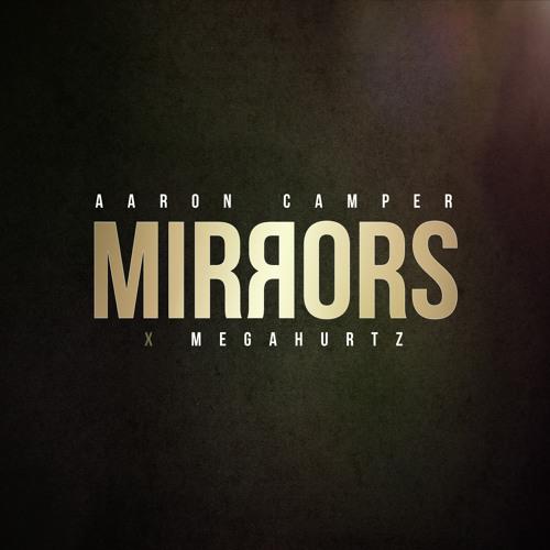 Aaron Camper - MIRRORSxMEGAHURTZ