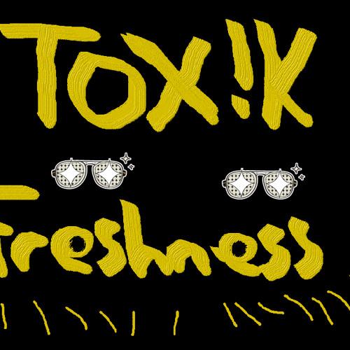 TOX!K - Freshness