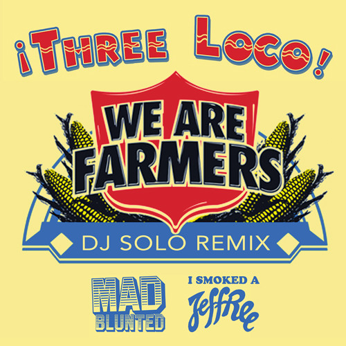 We Are Farmers (DJ SOLO Remix) - Three Loco