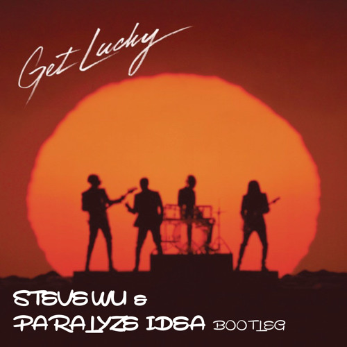 Daft Punk Ft. Pharrell Williams - Get Lucky (Steve Wu & Paralyze Idea Bootleg) *FREE DOWNLOAD*