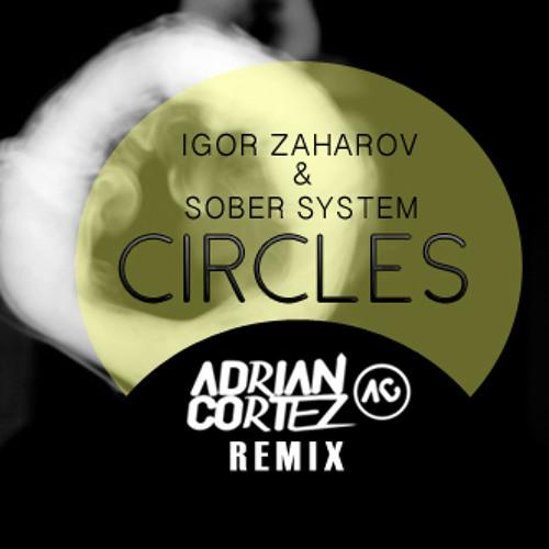 Igor Zaharov & Sober System - Circles (Adrian Cortez Remix) @ Electronic Tree