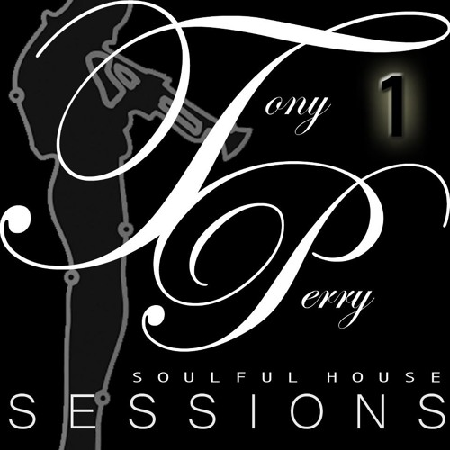 SOULFUL HOUSE SESSIONS VOL 1 BY TONY PERRY - 2013