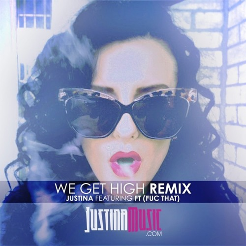 "Justina f. FT (Fuc That) ""We Get High (Remix)"""