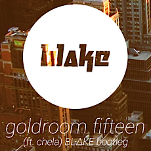 Goldroom (Ft. Chela) - Fifteen (BL∆KE BOOTLEG) *FULL - UNMASTERED*