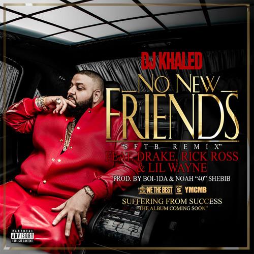 DJ Khaled - No New Friends (feat. Drake, Rick Ross & Lil Wayne)