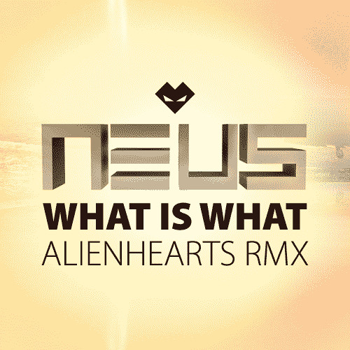 NEUS • What is What (ALIENHEARTS RMX) • FREE D/L