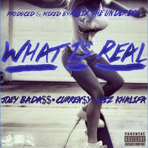 What Is Real ft. Joey Bada$$, Curren$y & Wiz Khalifa (Prod. by ReLiX The Underdog)