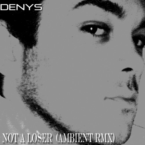 NOT A LOSER ambient Remix