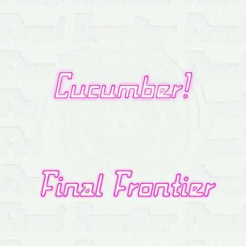 Cucumber! - Final Frontier