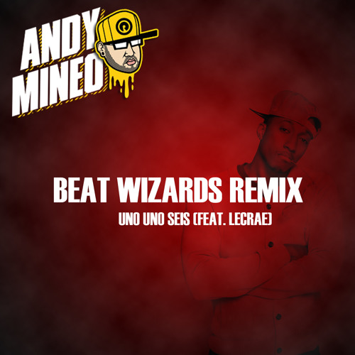 Andy Mineo - Uno Uno Seis (feat. Lecrae) [Beat Wizards Remix]