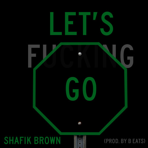 Let's F**king Go (Prod. By B Eats)