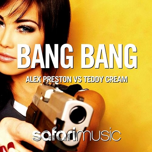Teddy Cream, Alex Preston - Bang Bang