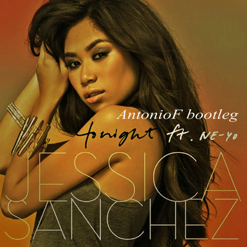 Jessica Sanchez ft. ne-yo - tonight (AntonioF Bootleg)