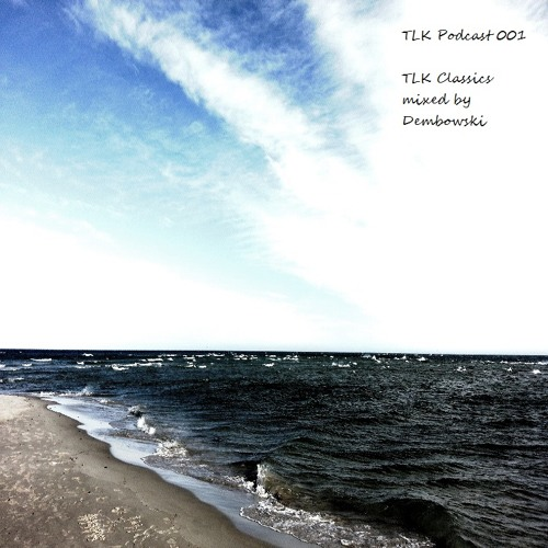 """TLK Podcast 001 """"TLK Classics"""" mixed by Dembowski"""