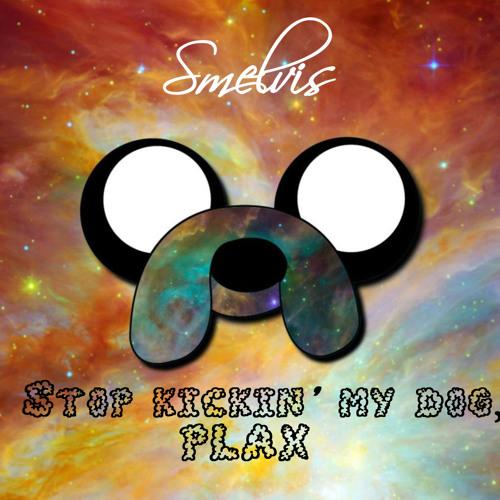 smelvis - Stop kickin' my dog plax