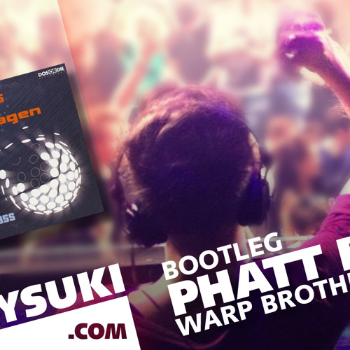 Warp Brothers - Phatt Bass (JOEYSUKI Bootleg)  --  FREE DOWNLOAD