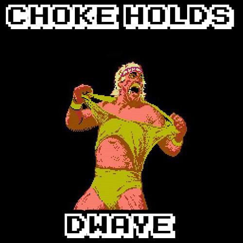 DWAyE - CHOKE HOLDS