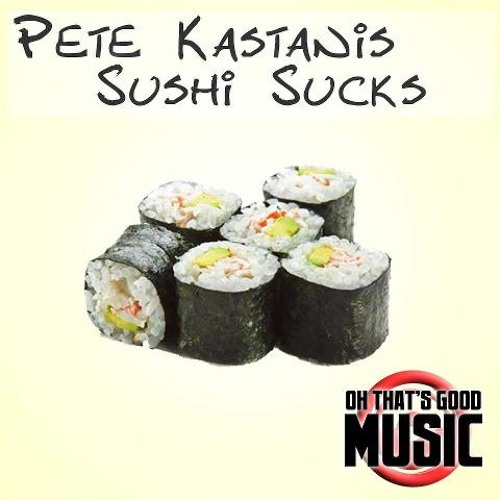 Pete Kastanis: Sushi Sucks(Dave-G Remix)(Oh That's Good Music Recordings)
