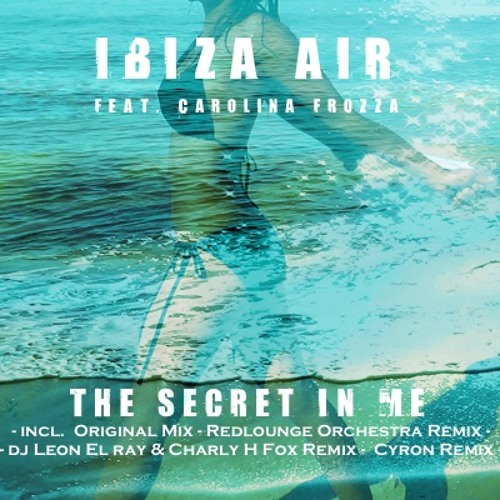 Ibiza Air feat. Carolina Frozza - The Secret In Me - ( Redlounge Orchestra Remix ) Preview