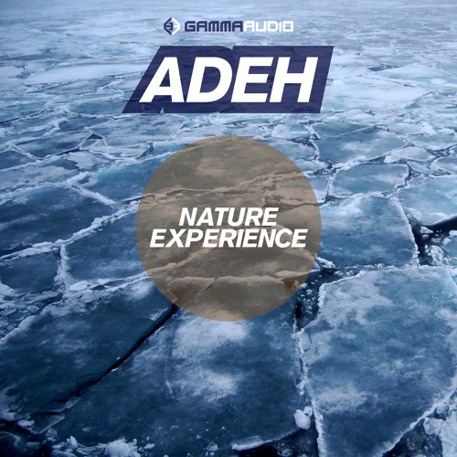 Adeh - Nature Experience Ep [GAMMA040] out 23/04/2013