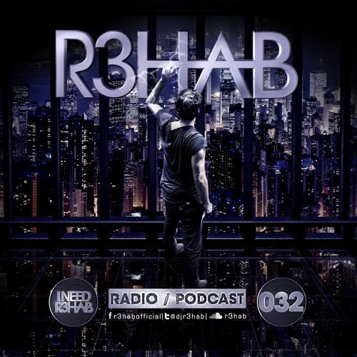 R3HAB - I NEED R3HAB 032