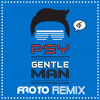 Psy - Gentleman (Froto Remix vs TJR)