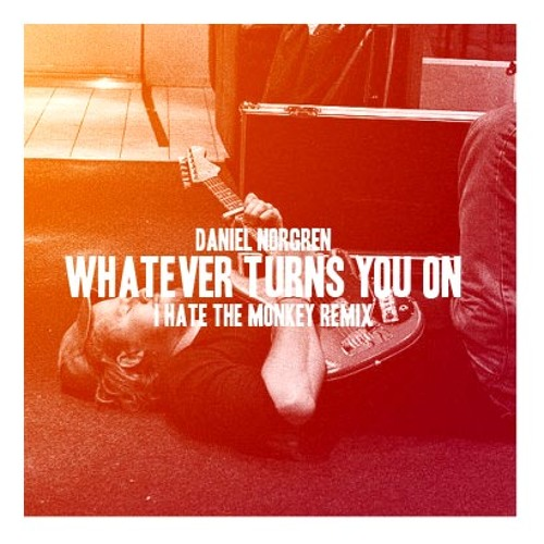 Daniel Norgren-Whatever Turns You On (Ihtm Edit)