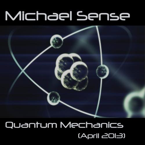 Michael Sense - Quantum Mechanics (April 2013)