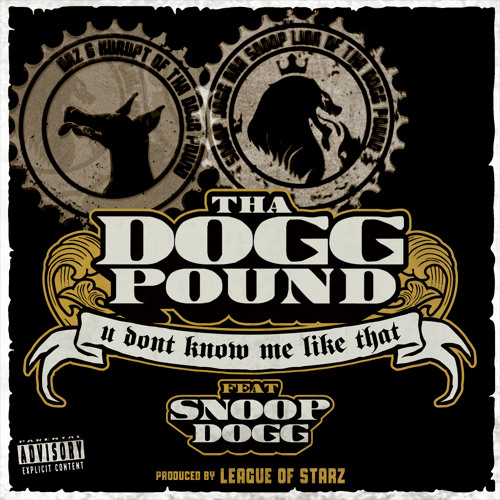 THA DOGG POUND FEAT @SnoopDogg PRODUCED BY  @LeagueOfStarz ''U DONT KNOW ME LIKE THAT RADIO EDIT''