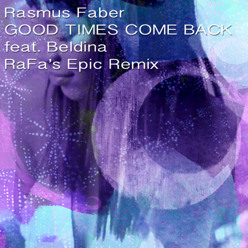 Rasmus Faber - Good Times Come Back feat. Beldina (RaFa's Epic Remix)