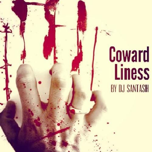 DJ Santash - Coward-Liness (Original Mix)(Please, don't hearing being high)