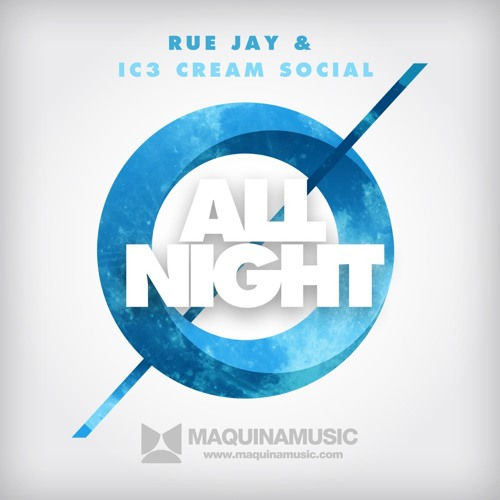 Rue Jay & Ic3 Cream Social - All Night (Now In Beatport Chart)