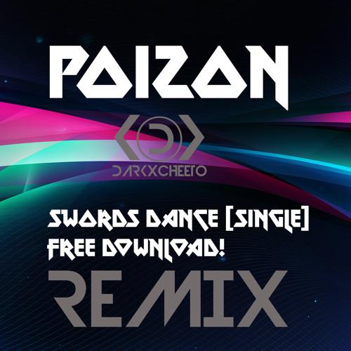Swords Dance by Poizon (DarkxCheeto Remix)