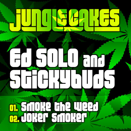 Ed Solo & Stickybuds - Smoke The Weed / Joker Smoker (Jungle Cakes 17 OUT NOW)