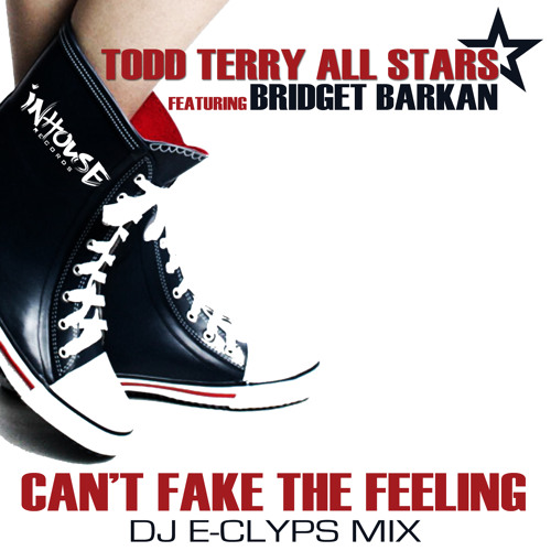 "Todd Terry All-Stars feat. Bridget Barkan ""Can't Fake The Feeling"" (DJ E-Clyps Remix)"