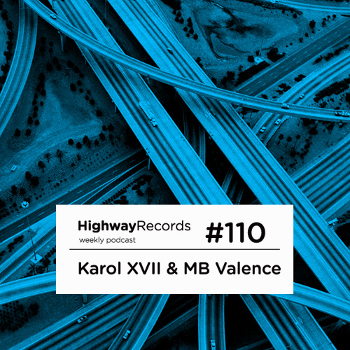 Highway Podcast #110 — Karol XVII & MB Valence