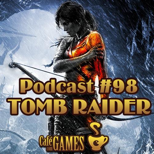 Podcast #98 Tomb Raider
