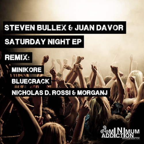 #TOP27 - Steven Bullex & Juan Davor - Saturday Night (MiniKore Remix) 2013-06-03 [Minimum Addiction]