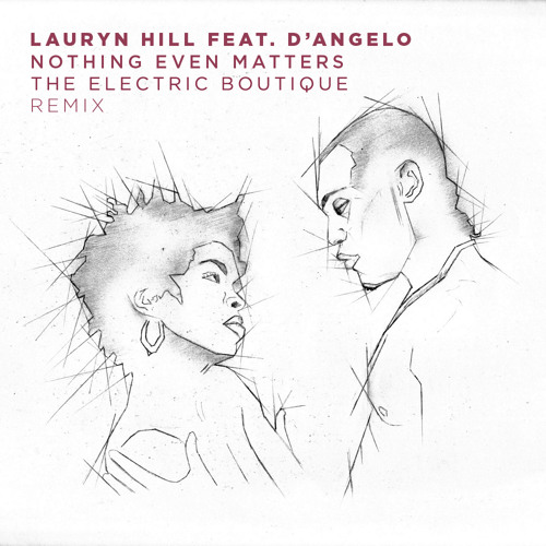 Lauryn Hill Feat. D'Angelo - Nothing Even Matters (The Electric Boutique Remix)